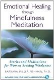 Emotional Healing Through Mindfulness Meditation, Barbara Miller Fishman and Barbara Fishman, 0892819987