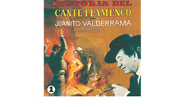 Historia del Cante Flamenco, Vol.1 by Juanito Valderrama on ...