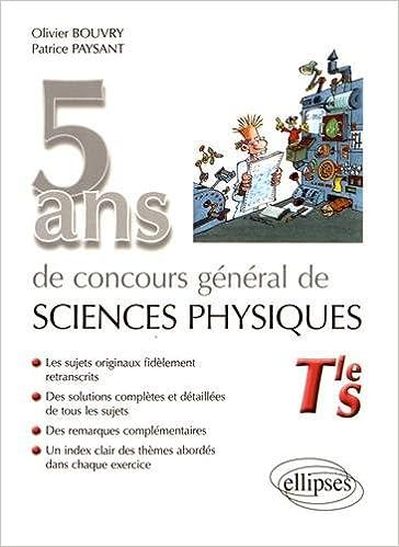 5 ans de concours général de sciences physiques Tle S : Sujets corrigés: Amazon.es: Olivier Bouvry, Patrice Paysant: Libros en idiomas extranjeros