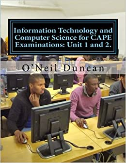 Information technology and computer science for cape examinations information technology and computer science for cape examinations unit 1 and 2 for cape and college students 9781508814382 computer science books fandeluxe Choice Image