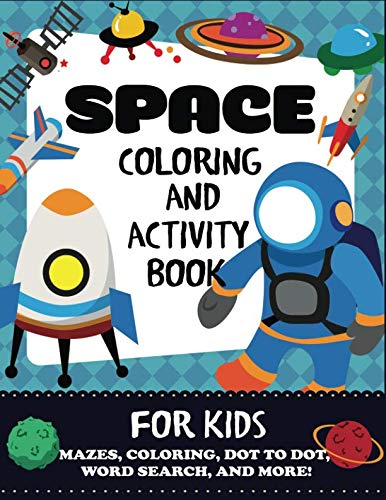 Space Coloring and Activity Book for Kids: Mazes, Coloring, Dot to Dot, Word Search, and More!, Kids 4-8 (Kids Activity Books)]()
