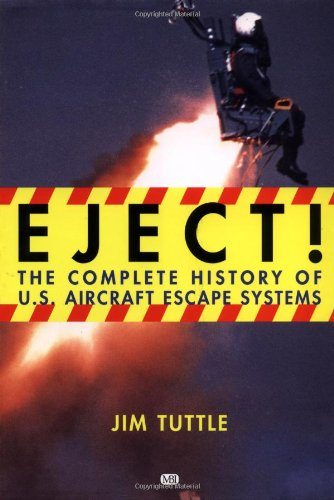 Eject!: The Complete History of U.S. Aircraft Escape Systems