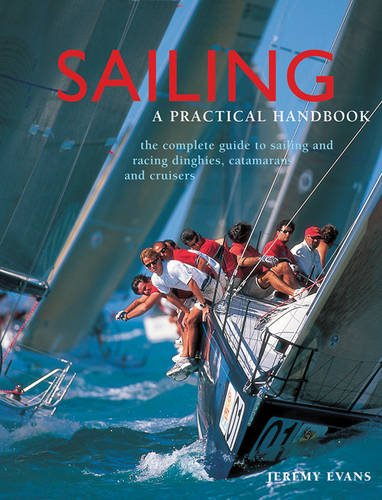(Sailing: A Practical Handbook: The Complete Guide To Sailing And Racing Dinghies, Catamarans And Keelboats)