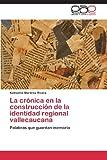 La Crónica en la Construcción de la Identidad Regional Vallecaucana, Martínez Rivera Katherine, 3846572101