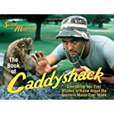 The Book of Caddyshack: Everything You Always Wanted to Know About the Greatest Movie Ever Made: Everything You Ever Wanted to Know About the Greatest Movie Ever Made