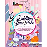 Decluttering Your Home: Your Simple, Step-by-Step Guide to Declutter Your Home and Live a Clean, Healthy, and Minimalist Life