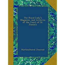 The Royal Lady's Magazine, and Archives of the Court of St. James's