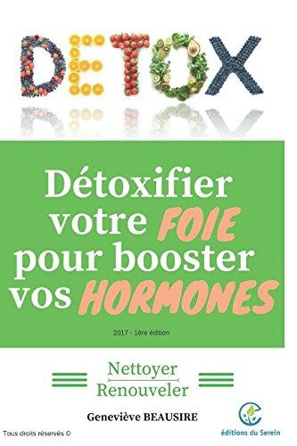 Détoxifier votre foie pour booster vos hormones: Nettoyer / Renouveler Broché – 12 octobre 2017 Geneviève Beausire Independently published 1549954040