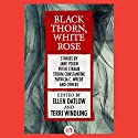 Black Thorn, White Rose Audiobook by Ellen Datlow - editor, Terri Windling - editor Narrated by Cassandra Livingston
