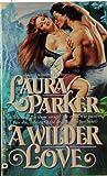 A Wilder Love, Laura Parker, 0446348376