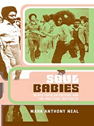 Soul Babies: Black Popular Culture and the Post-Soul Aesthetic
