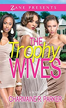 The Trophy Wives: A Novel (Zane Presents) by [Parker, Charmaine R.]
