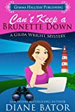Can't Keep a Brunette Down (Gilda Wright Mysteries Book 1)