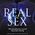 Real Sex: Why Everything You Learnt About Sex Is Wrong | Mike Lousada,Louise Mazanti PhD