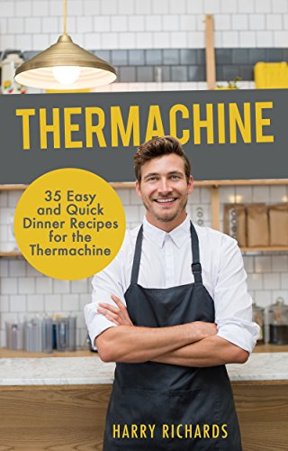 35 Easy and Quick Dinner Recipes for the Thermomix (R): Thermachine by Harry Richards