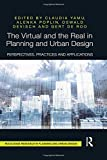 img - for The Virtual and the Real in Planning and Urban Design: Perspectives, Practices and Applications (Routledge Research in Planning and Urban Design) book / textbook / text book