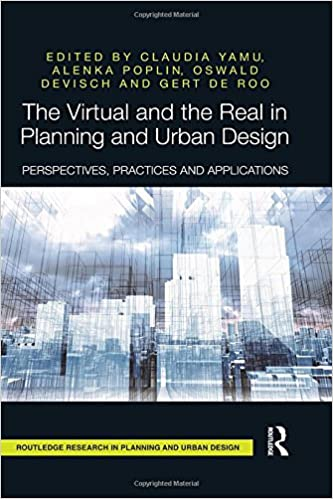 The Virtual and the Real in Planning and Urban Design: Perspectives, Practices and Applications (Routledge Research in Planning and Urban Design)
