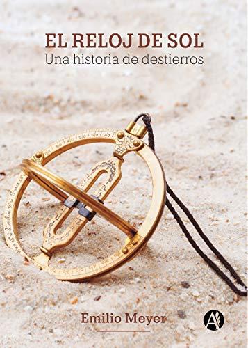 El reloj del sol: Una historia de destierros (Spanish Edition) by [Meyer