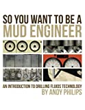 So You Want to be a Mud Engineer: An Introduction to Drilling Fluids Technology