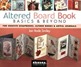 Altered Board Book Basics and Beyond: For Creative Scrapbooks, Altered Books and Artful Journals (Discrete Mathematics and Its Applications)