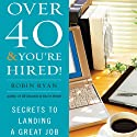 Over 40 & You're Hired!: Secrets to Landing a Great Job Audiobook by Robin Ryan Narrated by Robin Ryan