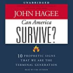Can America Survive?: 10 Prophetic Signs That We Are the Terminal Generation | John Hagee