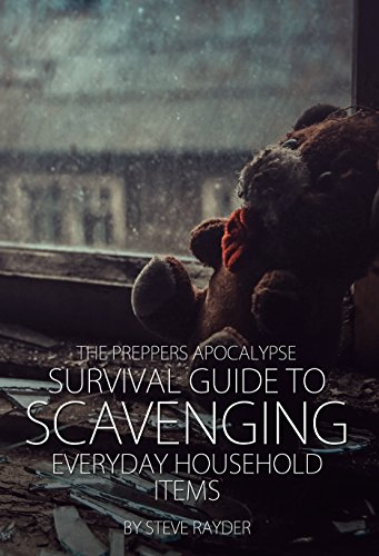 The Preppers Apocalypse Survival Guide to Scavenging Everyday Household Items by [Rayder, Steve]