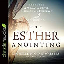 The Esther Anointing: Becoming a Woman of Prayer, Courage, and Influence | Livre audio Auteur(s) : Michelle McClain-Walters Narrateur(s) : Bernadette Simms