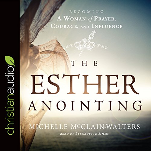 The Esther Anointing: Becoming a Woman of Prayer, Courage, and Influence Audiobook [Free Download by Trial] thumbnail