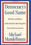 Democracy's Good Name, Michael Mandelbaum, 1586485148