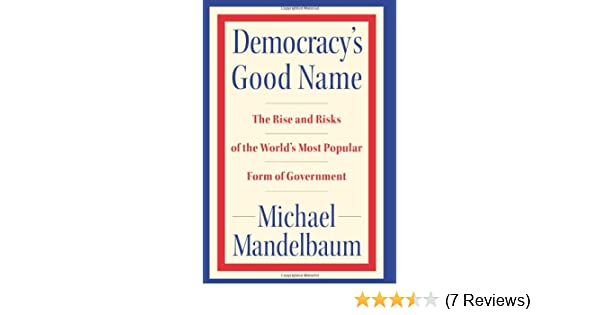 Amazon com: Democracy's Good Name: The Rise and Risks of the