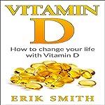 Vitamin D: A Beginners Guide to Vitamin D   Erik Smith