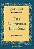 Amazon / Forgotten Books: The Longfield Iris Farm Classic Reprint (Paul H Cook)
