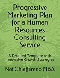 Progressive Marketing Plan for a Human Resources Consulting Service: A Detailed Template with Innovative Growth Strategies