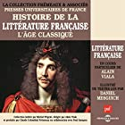 L'Age classique (Histoire de la littérature française 3) Discours Auteur(s) : Alain Viala Narrateur(s) : Alain Viala, Daniel Mesguich