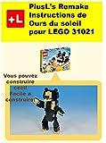 PlusL's Remake Instructions de Ours du soleil pour LEGO 31021: Vous pouvez construire le Ours du soleil de vos propres briques! (French Edition)