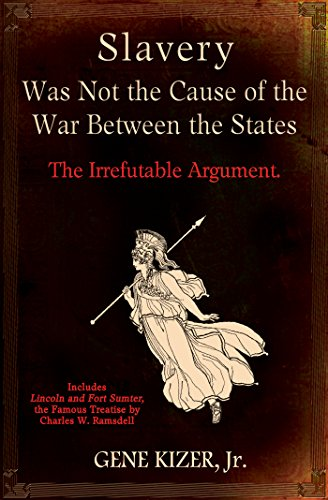 Slavery Was Not the Cause of the War Between the States: The Irrefutable Argument. (The English Civil War Was Caused By)