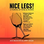 Nice Legs!: A Pairing of Wine and Words | Larry Zeiger,Jack Beddows