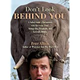 Don't Look Behind You!: A Safari Guide's Encounters with Ravenous Lions, Stampeding Elephants, and Lovesick Rhinos