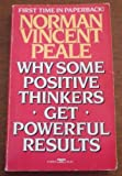 Why Some Positive Thinkers Get Powerful Results, Norman Vincent Peale, 0449213595