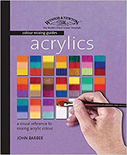 Winsor Newton Colour Mixing Guides Acrylics John Barber 9781844482276 Amazon Books