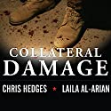 Collateral Damage: America's War Against Iraqi Civilians Audiobook by Chris Hedges, Laila Al-Arian Narrated by Lloyd James