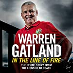 In the Line of Fire: The Inside Story from the Lions Head Coach | Warren Gatland