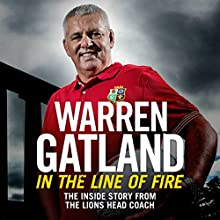 In the Line of Fire: The Inside Story from the Lions Head Coach Audiobook by Warren Gatland Narrated by Paul Haley
