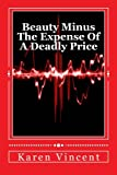 Beauty Minus the Expense of a Deadly Price, Karen Vincent, 1494236273