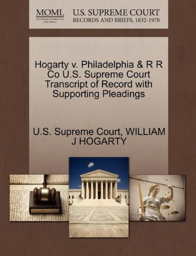 Hogarty v. Philadelphia & R R Co U.S. Supreme Court Transcript of Record with Supporting Pleadings