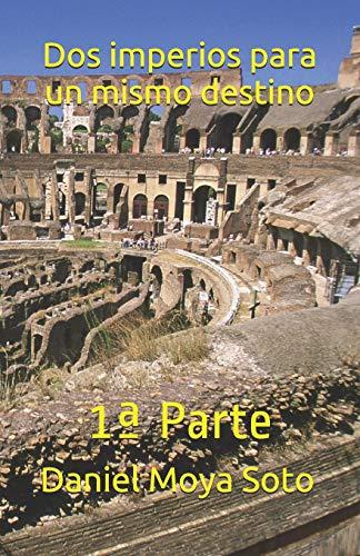 Dos imperios para un mismo destino 1ª Parte  [Moya Soto, Daniel] (Tapa Blanda)