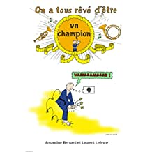 On a tous rêvé d'être un champion (French Edition)