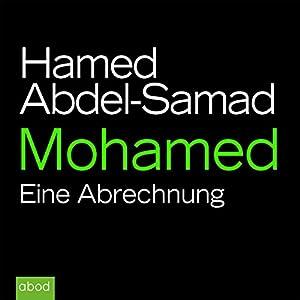 Mohamed: Eine Abrechnung Hörbuch von Hamed Abdel-Samad Gesprochen von: Matthias Lühn
