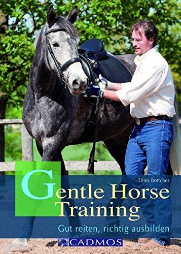 Gentle Horse Training: Gut reiten, richtig ausbilden (Cadmos Handbuch)
